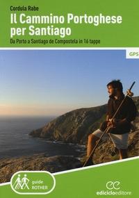 Il cammino portoghese per Santiago : da Porto a Santiago de Compostela in 16 tappe / Cordula Rabe