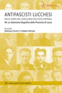 Antifascisti lucchesi nelle carte del Casellario politico centrale