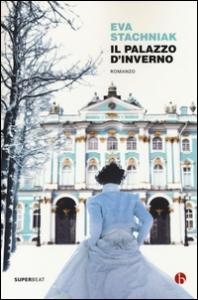 Il Palazzo d'inverno / Eva Stachniak ; traduzione dall'inglese di Ada Arduini