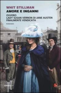 Amore e inganni ovvero, Lady Susan Vernon di Jane Austen finalmente vendicata