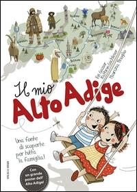 Il mio Alto Adige / illustrazioni di Evi Gasser ; testi di Kathrin Gschleier ; traduzione di Maurizia Prioglio