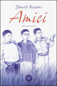 Amici : romanzo per ragazzi / Yumoto Kazumi ; traduzione e postfazione di Daniela Guarino