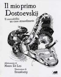 Il mio primo Dostoevskij :  Il coccodrillo: un caso straordinario / adattamento di Mauro Di Leo ; illustrazioni di Strambetty
