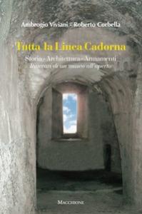 Tutta la linea Cadorna: storia architettura armamenti: itinerari di un museo all'aperto