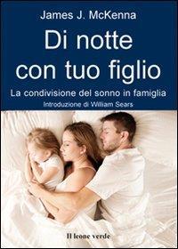 Di notte con tuo figlio : la condivisione del sonno in famiglia / James J. McKenna