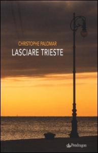 Lasciare Trieste