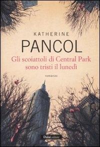 Gli scoiattoli di Central Park sono tristi il lunedì / Katherine Pancol ; traduzione di Raffaella Patriarca