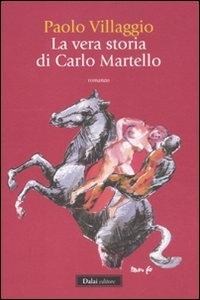 La vera storia di Carlo Martello / Paolo Villaggio