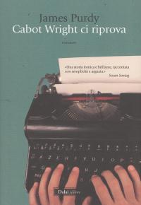 Cabot Wright ci riprova / James Purdy ; traduzione di Floriana Bossi
