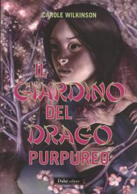 Il giardino del drago purpureo / Carole Wilkinson ; traduzione di Eleonora Aspesi