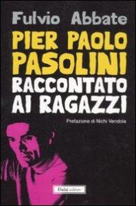 Pier Paolo Pasolini raccontato ai ragazzi