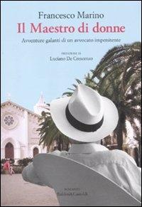 Il maestro di donne : avventure galanti di un avvocato impenitente / Francesco Marino