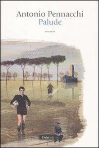 Palude / Antonio Pennacchi