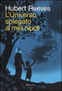 L'universo spegato ai miei nipoti / Hubert Reeves ; traduzione di Raffaella Patriarca