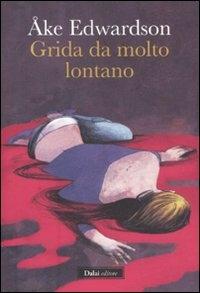 Grida da molto lontano / Ake Edwardson ; traduzione di Renato Zatti e Gabriella Bonalumi