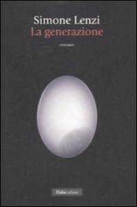 La generazione : romanzo / Simone Lenzi