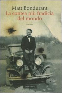 La contea più fradicia del mondo / Matt Bondurant ; traduzione di Paolo Falcone