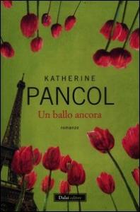 Un ballo ancora / Katherine Pancol ; traduzione di Emanuelle Caillat, Isabella Ruggi