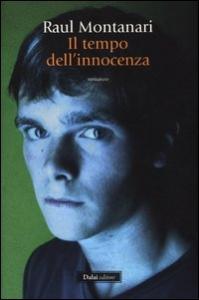 Il tempo dell'innocenza / Raul Montanari