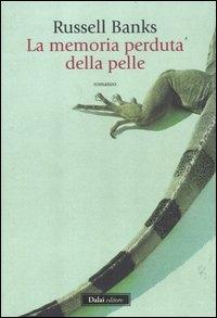La memoria perduta della pelle / Russell Banks ; traduzione di Valeria Bastia