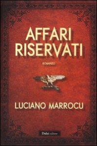 Affari riservati / Luciano Marrocu