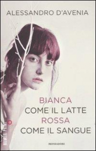 Bianca come il latte, rossa come il sangue / Alessandro D'Avenia