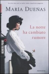La notte ha cambiato rumore : romanzo / Maria Dueñas ; traduzione di Federica Niola