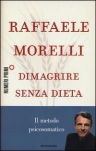 Dimagrire senza dieta : il metodo psicosomatico / Raffele Morelli