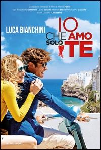 Io che amo solo te / Luca Bianchini