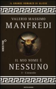 Il mio nome è nessuno. L'oracolo / Valerio M. Manfredi
