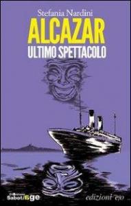 Alcazar : ultimo spettacolo / Stefania Nardini