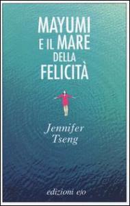 Mayumi e il mare della felicità / Jennifer Tseng ; traduzione dall'inglese di Nello Giuliano