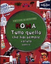 Roma : tutto quello che hai sempre voluto sapere / Klay Lamprell