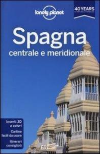 Spagna centrale e meridionale / [edizione scritta e aggiornata da Anthony Ham ... et al.]