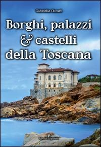 Borghi, palazzi & castelli della Toscana