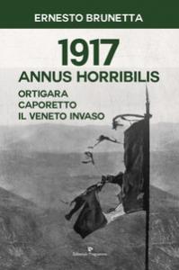 1917 Annus horribilis. Ortigara, Caporetto, il Veneto invaso
