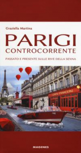 Parigi controcorrente : passato e presente sulle rive della Senna / Graziella Martina