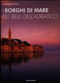 I borghi di mare più belli dell'Adriatico / Valeria Pavia