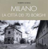 Milano : la città dei 70 borghi / Roberto Schena ; fotografie di Ettore Tamagnini e Barbara Trabalzini