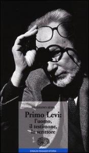 Primo Levi: l'uomo, il testimone, lo scrittore