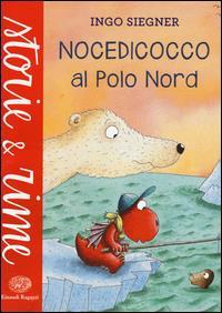 Nocedicocco al Polo Nord / Ingo Siegner ; traduzione di Floriana Pagano ; illustrazioni dell'autore