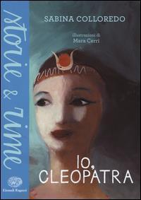 Io, Cleopatra / Sabina Colloredo ; illustrazioni di Mara Cerri