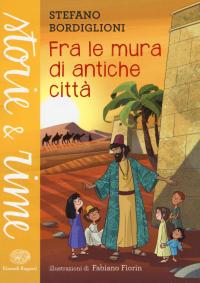 Fra le mura di antiche città / Stefano Bordiglioni ; illustrazioni di Fabiano Fiorin