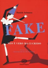 Fake : non è vero ma ci credo / Daniele Aristarco ; illustrazioni di Giancarlo Ascari e Pia Valentinis