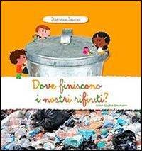 Dove finiscono i nostri rifiuti? / Anne-Sophie Baumann ; illustrazioni di Patrick Morize