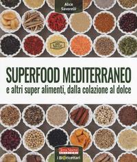 Superfood mediterraneo e altri super alimenti, dalla colazione al dolce