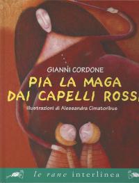 Pia la maga dai capelli rossi / testo di Gianni Cordone ; illustrazioni di Alessandra Cimatoribus