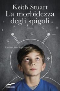 La morbidezza degli spigoli : romanzo / Keith Stuart ; traduzione di Chiara Brovelli