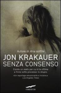 Senza consenso / Jon Krakauer ; traduzione di Sebastiano Pezzani