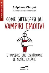 Come difendersi dai vampiri emotivi e impedire che esauriscano le nostre energie